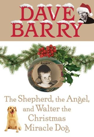 The Shepherd, the Angel, and Walter the Christmas Miracle Dog by Dave Barry