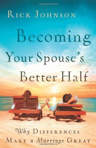 Becoming Your Spouse's Better Half by Rick Johnson