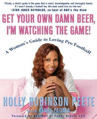 Get Your Own Damn Beer, I'm Watching the Game! by Holly Robinson Peete