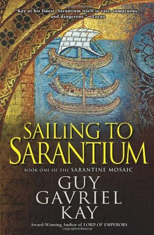 Sailing to Sarantium (The Sarantine Mosaic #1) by Guy Gavriel Kay