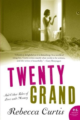 Twenty Grand and Other Tales of Love and Money by Rebecca Curtis