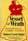 Vessel of Wrath: The Life and Times of Carry Nation