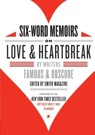 Six-Word Memoirs on Love and Heartbreak by Larry Smith