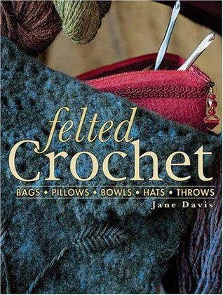 Felted Crochet by Jane  Davis
