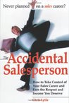 The Accidental Salesperson Accidental Salesperson: How to Take Control of Your Sales Career and Earn the Respect and Income You Deserve