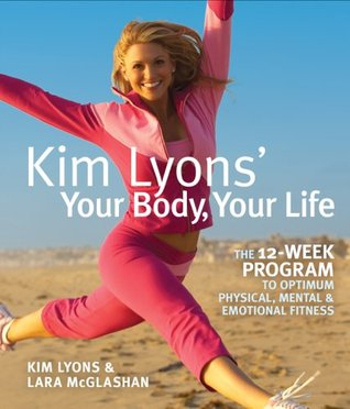 Kim Lyons' Your Body, Your Life by Kim Lyons