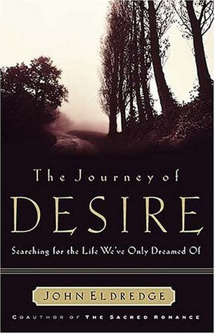 The Journey of Desire by John Eldredge