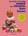 The Guide to Creating Unique and Unusual Baby names by Jeff Edis