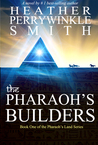 The Pharaoh's Builders by Heather P Smith