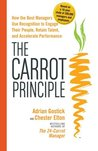 The Carrot Principle: How the Best Managers Use Recognition to Engage Their People, Retain Talent, and Accelerate Performance