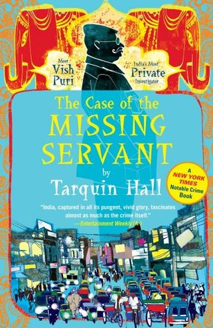 The Case of the Missing Servant: From the Files of Vish Puri, Most Private Investigator