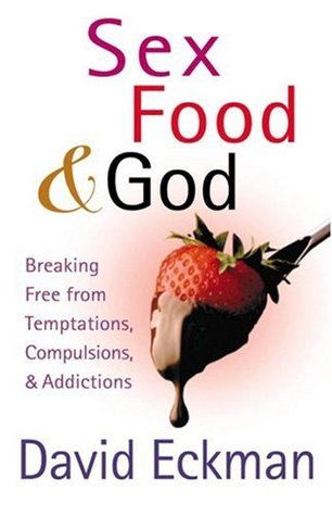 Sex, Food, and God by David Eckman