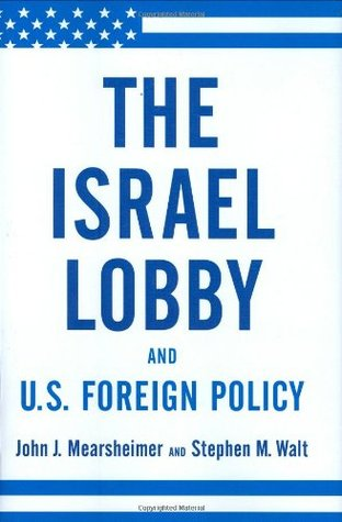 The Israel Lobby and U.S. Foreign Policy by John J. Mearsheimer