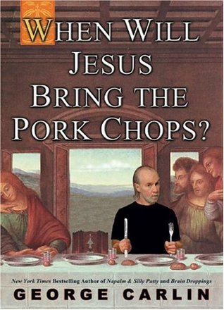 When Will Jesus Bring the Pork Chops? by George Carlin