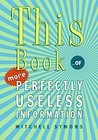This Book: …of More Perfectly Useless Information