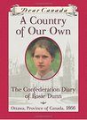 A Country of Our Own: The Confederation Diary of Rosie Dunn (Dear Canada)