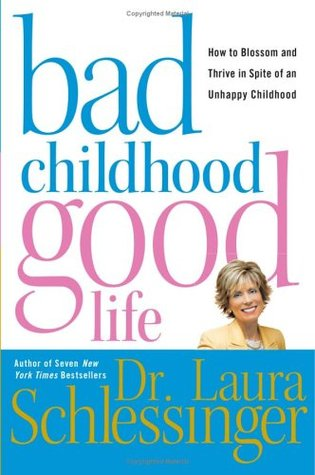 Bad Childhood--Good Life by Laura C. Schlessinger
