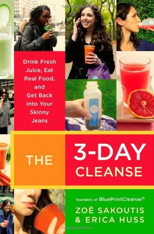 The 3-Day Cleanse: Drink Fresh Juice, Eat Real Food, and Get Back Into Your Skinny Jeans