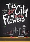 This City of Flowers by Victory Jones