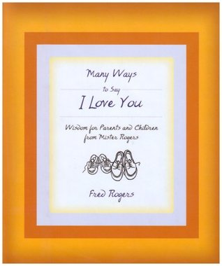 Many Ways to Say I Love You by Fred Rogers