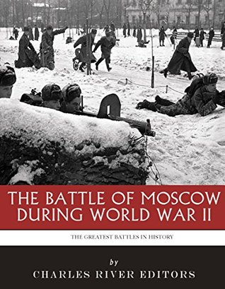 The Greatest Battles in History: The Battle of Moscow During World War II