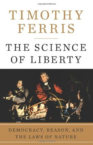 The Science of Liberty by Timothy Ferris