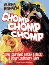Chomp, Chomp, Chomp: How I Survived a Bear Attack and Other Cautionary Tales