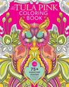The Tula Pink Coloring Book: 75+ Signature Designs in Fanciful Coloring Pages