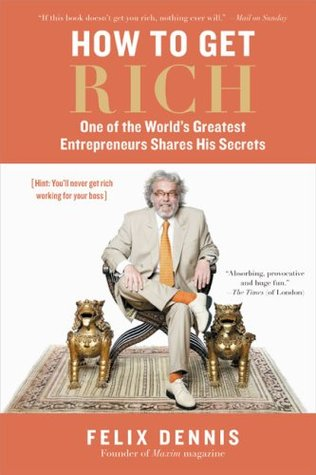 How to Get Rich by Felix Dennis