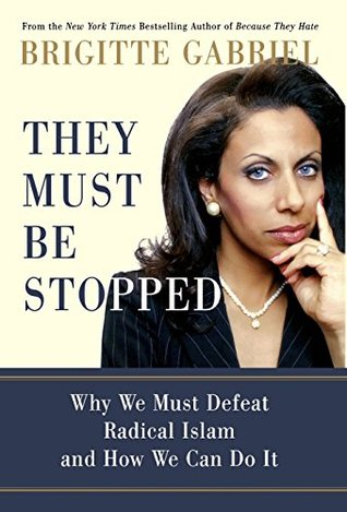 They Must Be Stopped by Brigitte Gabriel