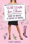 Will Write for Shoes: How to Write a Chick Lit Novel
