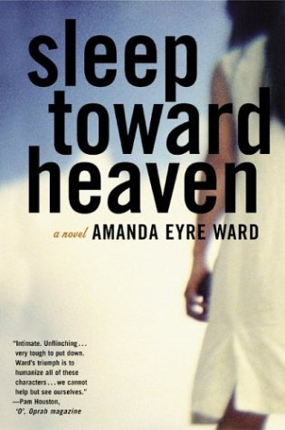 Sleep Toward Heaven by Amanda Eyre Ward