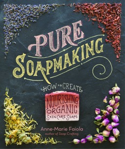 Pure Soapmaking: How to Create Nourishing, Natural Skin Care Soaps