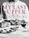 My Last Supper: 50 Great Chefs and Their Final Meals / Portraits, Interviews, and Recipes