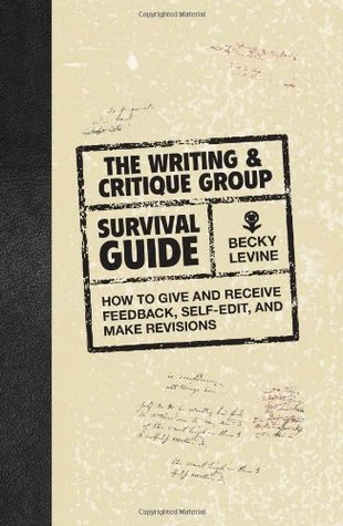 The Writing & Critique Group Survival Guide by Becky Levine