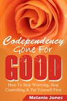 Codependency: Gone For Good - How to Stop Worrying, Stop Controlling, and Put Yourself First (Codependency, Codependency for dummies, Codependency no more, ... and the power of detachment Book 1)
