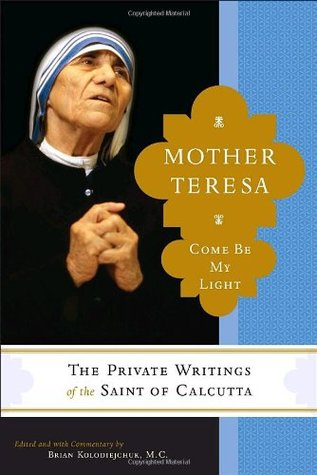 mother teresa the private writings of the saint of calcutta Mother teresa: come be my light: the private writings of the saint of calcutta - kindle edition by mother teresa, brian kolodiejchuk download it once and read it on.