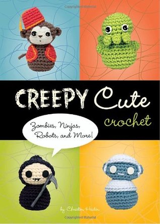 Creepy Cute Crochet: Zombies, Ninjas, Robots, and More!