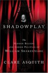 Shadowplay: The Hidden Beliefs and Coded Politics of William Shakespeare