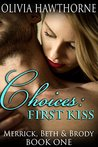 Choices: First Kiss (Merrick, Beth and Brody - Book One)