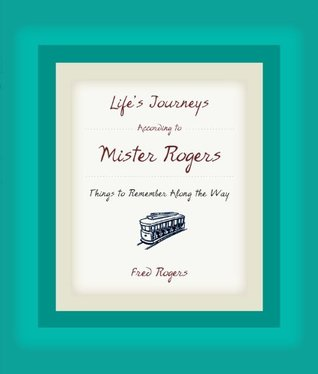 Life's Journeys According to Mister Rogers by Fred Rogers