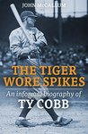 The Tiger Wore Spikes: An Informal Biography of Ty Cobb, Baseball's Greatest Player
