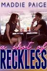 A Shot of Reckless by Maddie Paige