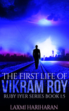 The First Life of Vikram Roy (Ruby Iyer Series, #1.5)