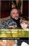 Asperger's Syndrome, The Faithful Dogs I Know, and Me. (My life with very mild Aspergers and ADHD Book 1)