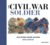 The Civil War Soldier: Includes over 700 Key Weapons, Uniforms, & Insignia