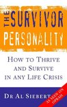 The Survivor Personality: How to thrive and survive in any life crisis