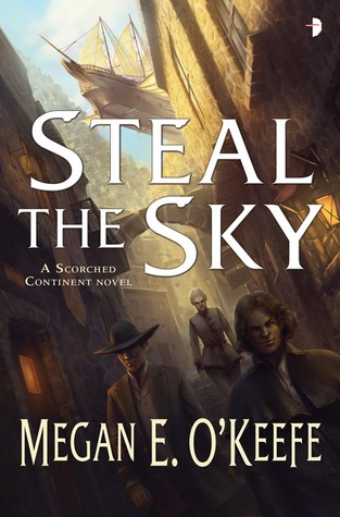 Steal the Sky by Megan E. O'Keefe (The Scorched Continent #1)