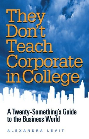 They Don't Teach Corporate in College by Alexandra Levit