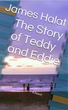 The Story of Teddy and Eddie by James Halat